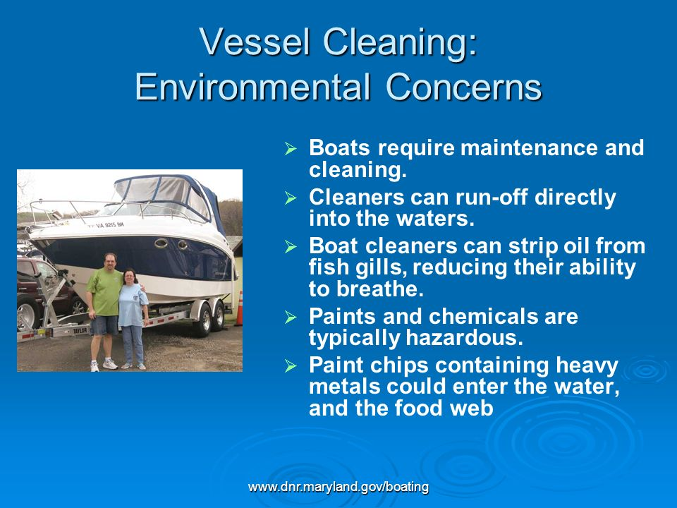 www.dnr.maryland.gov/boating Vessel Cleaning: Environmental Concerns Boats require maintenance and cleaning.