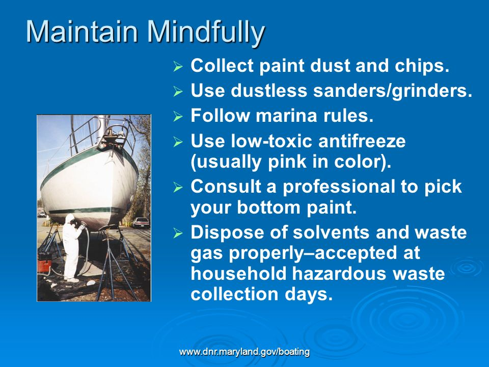www.dnr.maryland.gov/boating Maintain Mindfully Collect paint dust and chips.