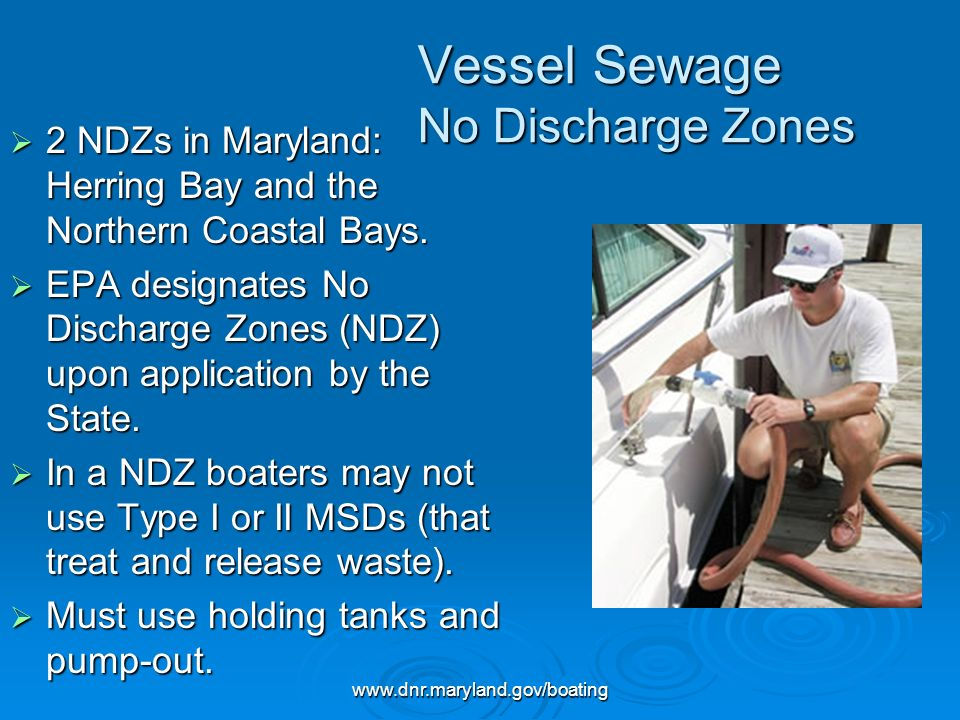 www.dnr.maryland.gov/boating Vessel Sewage Resources For more information visit DNRs website www.dnr.maryland.gov/boating/pumpout For more information visit DNRs website www.dnr.maryland.gov/boating/pumpout www.dnr.maryland.gov/boating/pumpout www.boatus.com/foundation www.boatus.com/foundation www.boatus.com/foundation Know the laws and how they apply to you.
