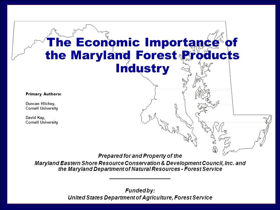 The Economic Importance of the Maryland Forest Products Industry Prepared for and Property of the Maryland Eastern Shore Resource Conservation & Devel