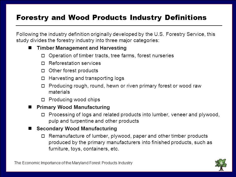 The Economic Importance of the Maryland Forest Products Industry5 Forestry and Wood Products Industry Definitions Following the industry definition or