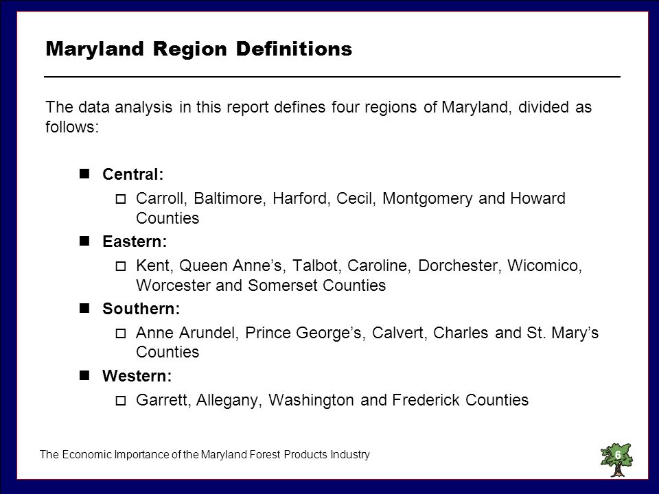 The Economic Importance of the Maryland Forest Products Industry6 Maryland Region Definitions The data analysis in this report defines four regions of