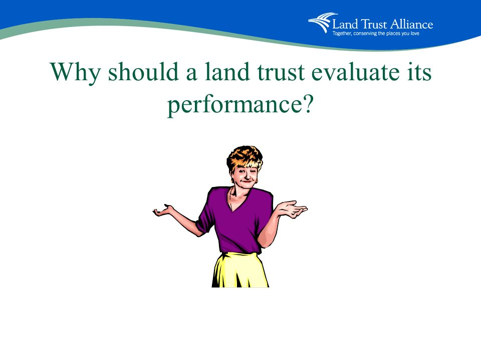 Why should a land trust evaluate its performance