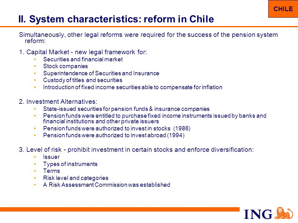 10 II. System characteristics: reform in Chile Simultaneously, other legal reforms were required for the success of the pension system reform: 1. Capi