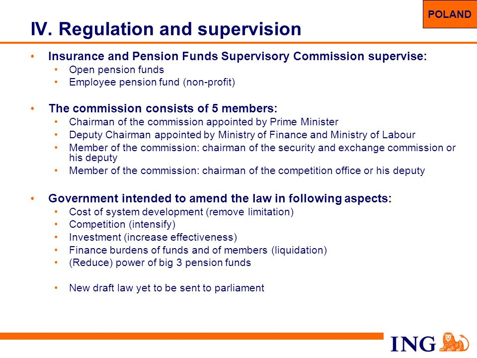 33 IV. Regulation and supervision Insurance and Pension Funds Supervisory Commission supervise: Open pension funds Employee pension fund (non-profit)