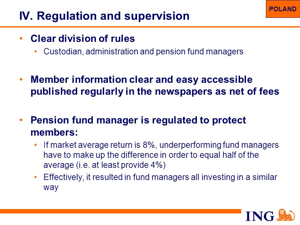 34 IV. Regulation and supervision Clear division of rules Custodian, administration and pension fund managers Member information clear and easy access
