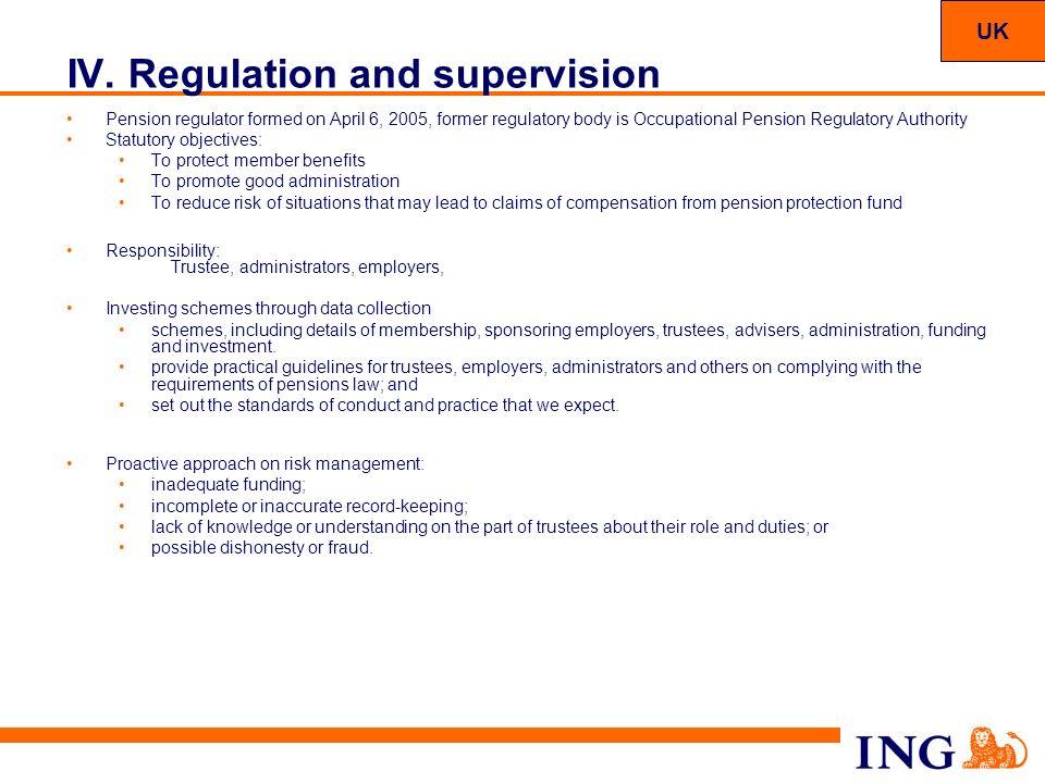 55 IV. Regulation and supervision Pension regulator formed on April 6, 2005, former regulatory body is Occupational Pension Regulatory Authority Statu