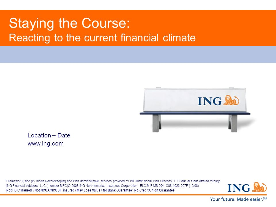 Location – Date www.ing.com Staying the Course: Reacting to the current financial climate Framewor(k) and (k)Choice Recordkeeping and Plan administrat
