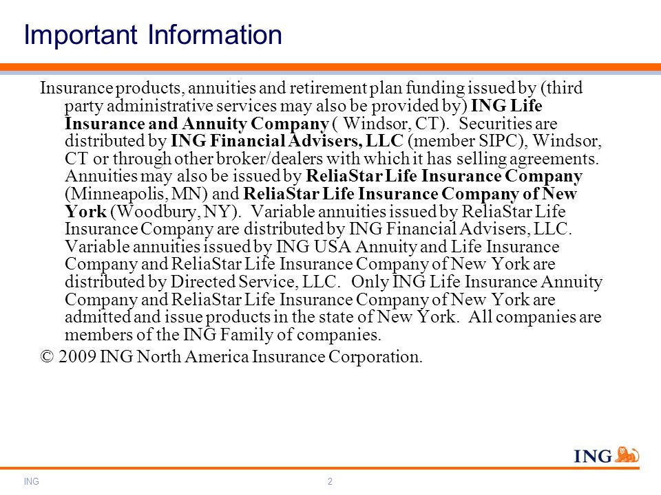 ING2 Insurance products, annuities and retirement plan funding issued by (third party administrative services may also be provided by) ING Life Insura