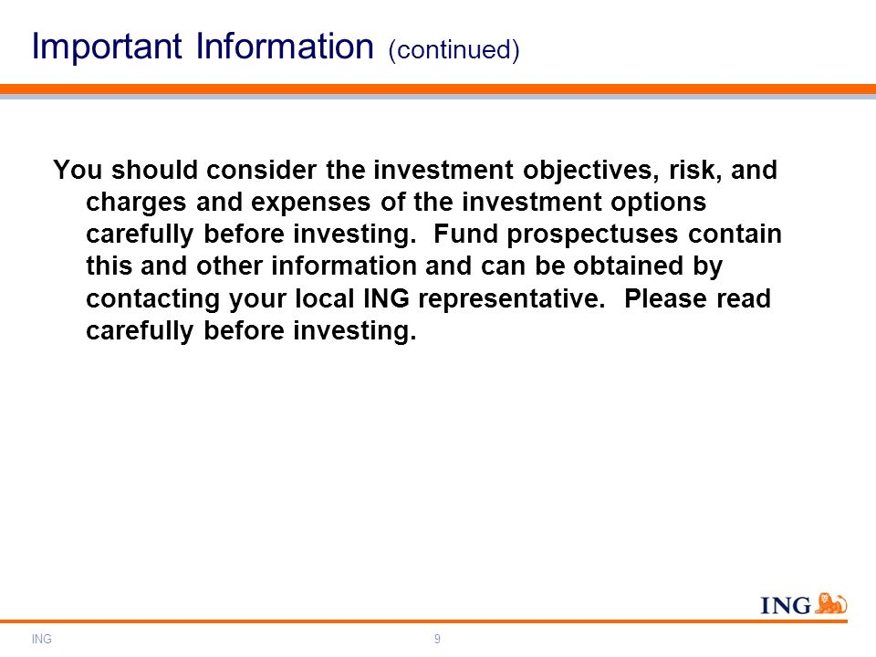 ING9 Important Information (continued) You should consider the investment objectives, risk, and charges and expenses of the investment options careful