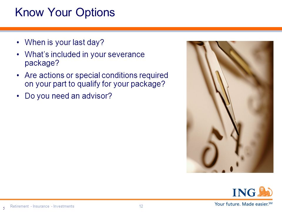 Retirement - Insurance - Investments12 5 Know Your Options When is your last day.