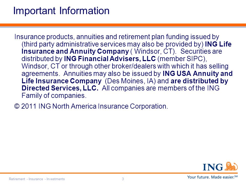 Retirement - Insurance - Investments3 Important Information Insurance products, annuities and retirement plan funding issued by (third party administr