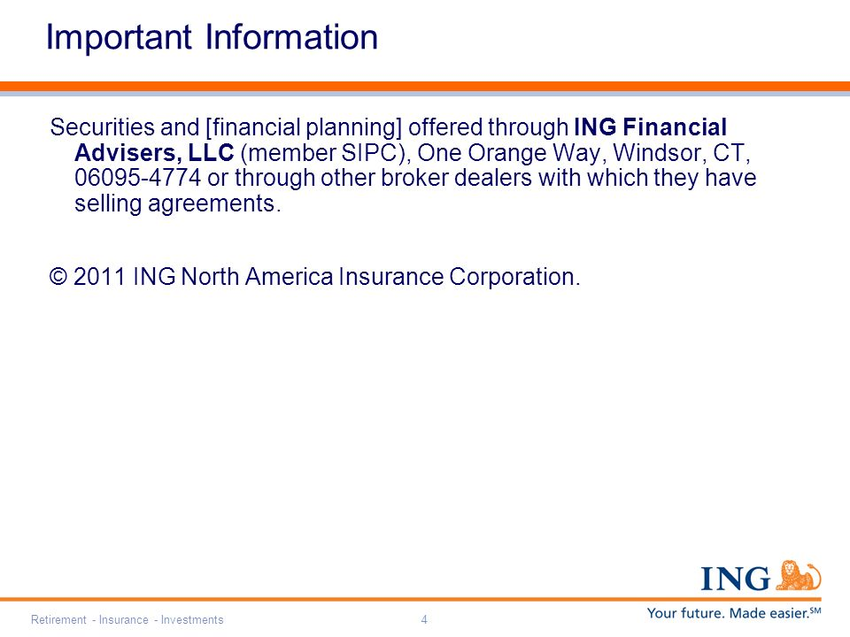 Retirement - Insurance - Investments4 Important Information Securities and [financial planning] offered through ING Financial Advisers, LLC (member SI