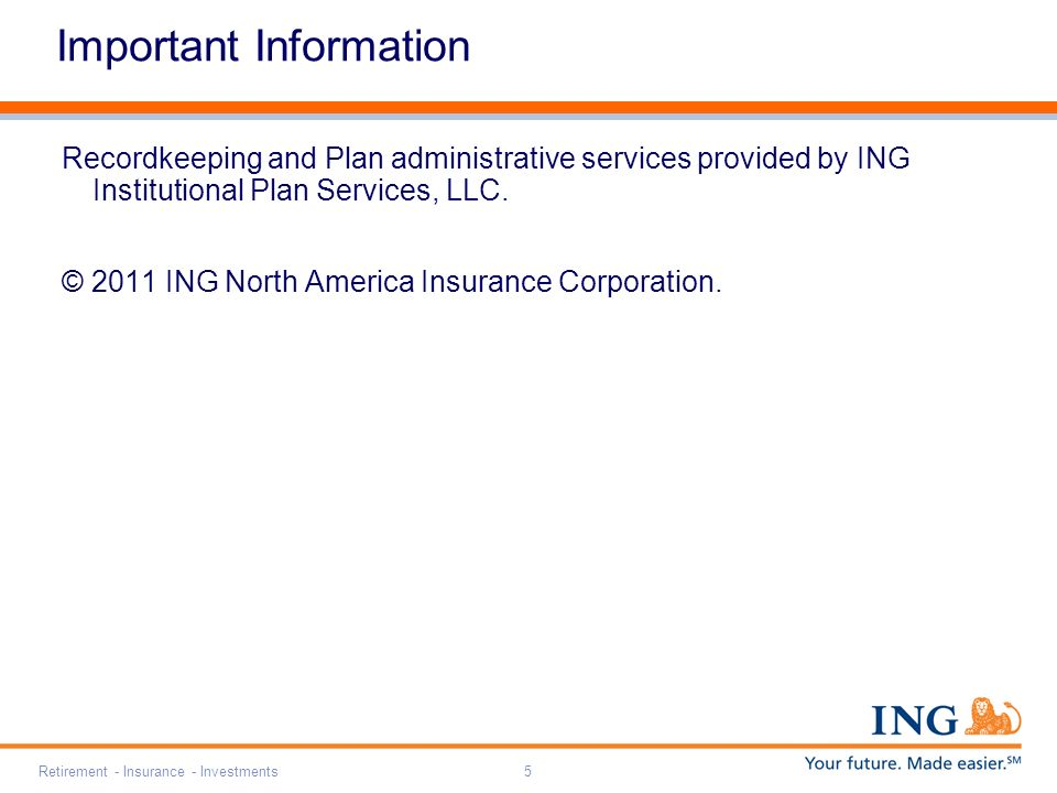 Retirement - Insurance - Investments5 Important Information Recordkeeping and Plan administrative services provided by ING Institutional Plan Services