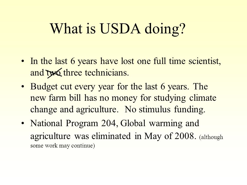 What is USDA doing? In the last 6 years have lost one full time scientist, and two three technicians. Budget cut every year for the last 6 years. The