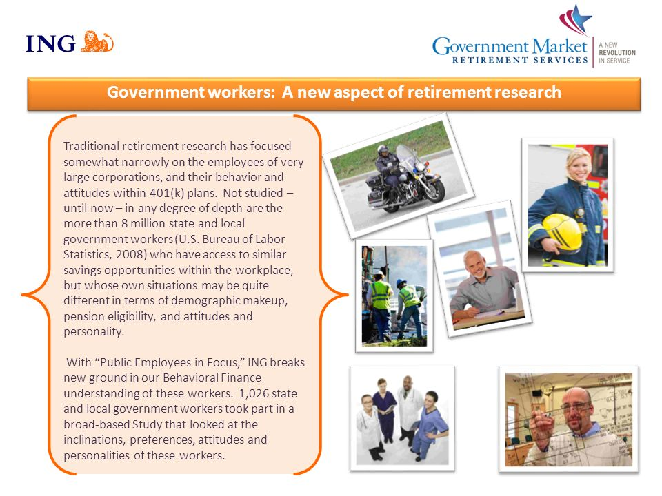 Government workers: A new aspect of retirement research Traditional retirement research has focused somewhat narrowly on the employees of very large c