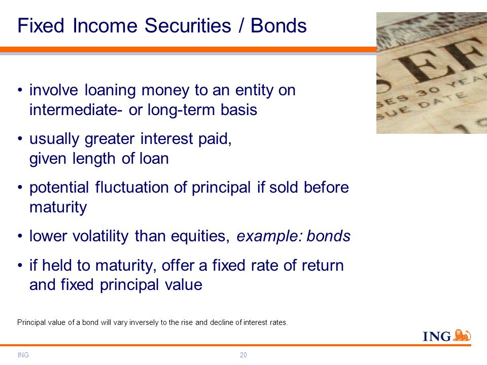 ING20 involve loaning money to an entity on intermediate- or long-term basis usually greater interest paid, given length of loan potential fluctuation