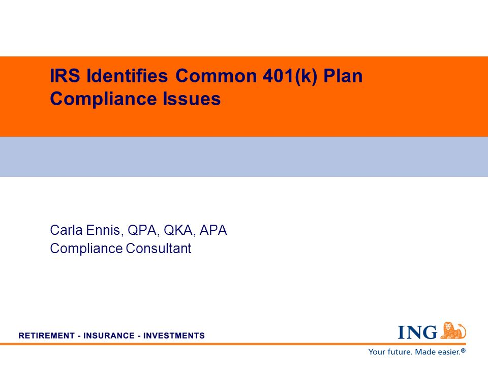 IRS Identifies Common 401(k) Plan Compliance Issues Carla Ennis, QPA, QKA, APA Compliance Consultant
