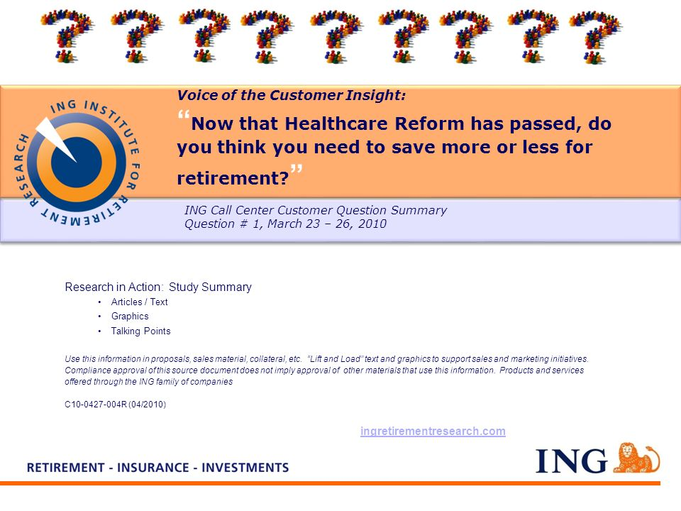 Voice of the Customer Insight: Now that Healthcare Reform has passed, do you think you need to save more or less for retirement? Research in Action: S