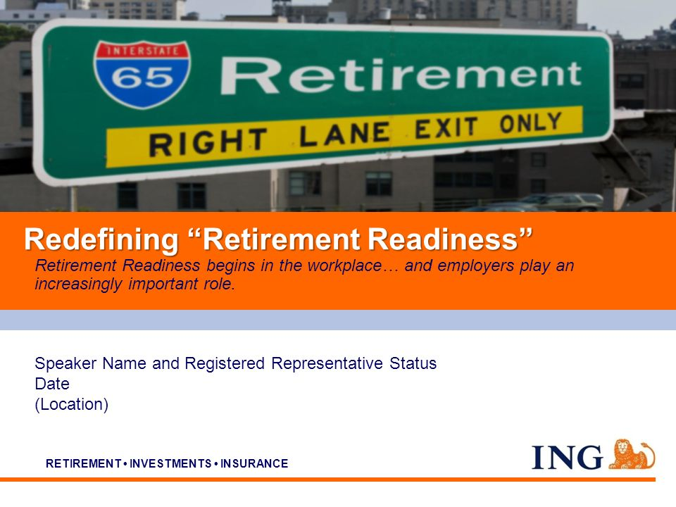 Do not put content on the brand signature area RETIREMENT INVESTMENTS INSURANCE Retirement Readiness begins in the workplace… and employers play an increasingly important role.