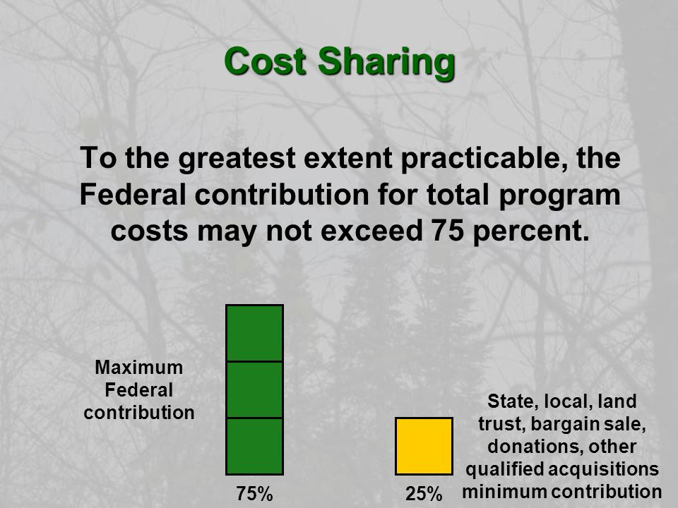 Cost Sharing To the greatest extent practicable, the Federal contribution for total program costs may not exceed 75 percent.