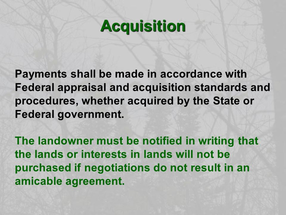 Acquisition Payments shall be made in accordance with Federal appraisal and acquisition standards and procedures, whether acquired by the State or Federal government.