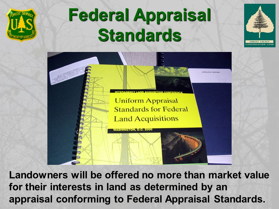 Landowners will be offered no more than market value for their interests in land as determined by an appraisal conforming to Federal Appraisal Standards.