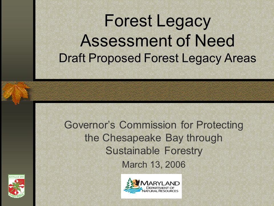 Forest Legacy Assessment of Need Draft Proposed Forest Legacy Areas Governors Commission for Protecting the Chesapeake Bay through Sustainable Forestry March 13, 2006