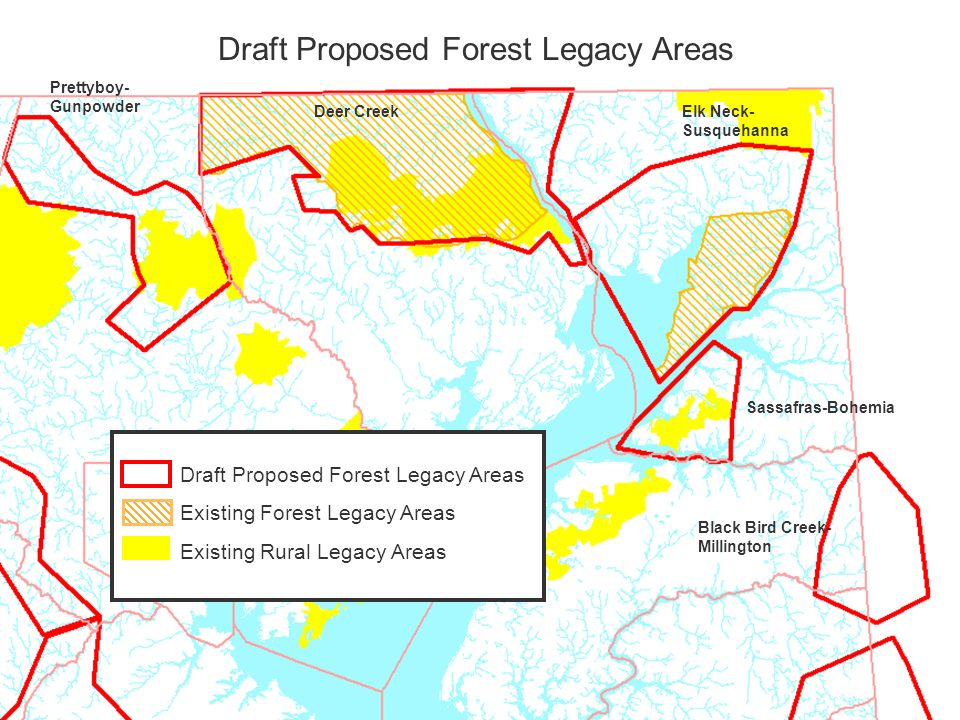 Draft Proposed Forest Legacy Areas Sassafras-Bohemia Elk Neck- Susquehanna Deer Creek Prettyboy- Gunpowder Black Bird Creek- Millington Draft Proposed Forest Legacy Areas Existing Forest Legacy Areas Existing Rural Legacy Areas
