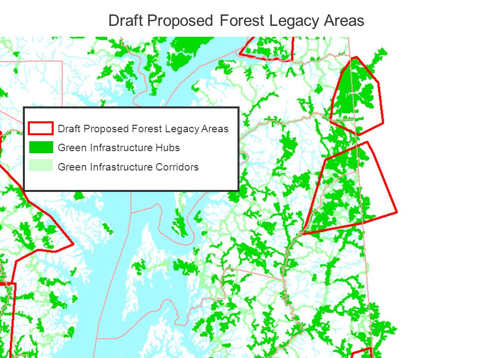 Draft Proposed Forest Legacy Areas Green Infrastructure Hubs Green Infrastructure Corridors Draft Proposed Forest Legacy Areas