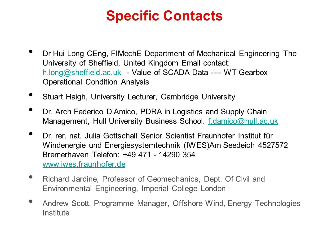 Specific Contacts Dr Hui Long CEng, FIMechE Department of Mechanical Engineering The University of Sheffield, United Kingdom Email contact: h.long@sheffield.ac.uk - Value of SCADA Data ---- WT Gearbox Operational Condition Analysis h.long@sheffield.ac.uk Stuart Haigh, University Lecturer, Cambridge University Dr.