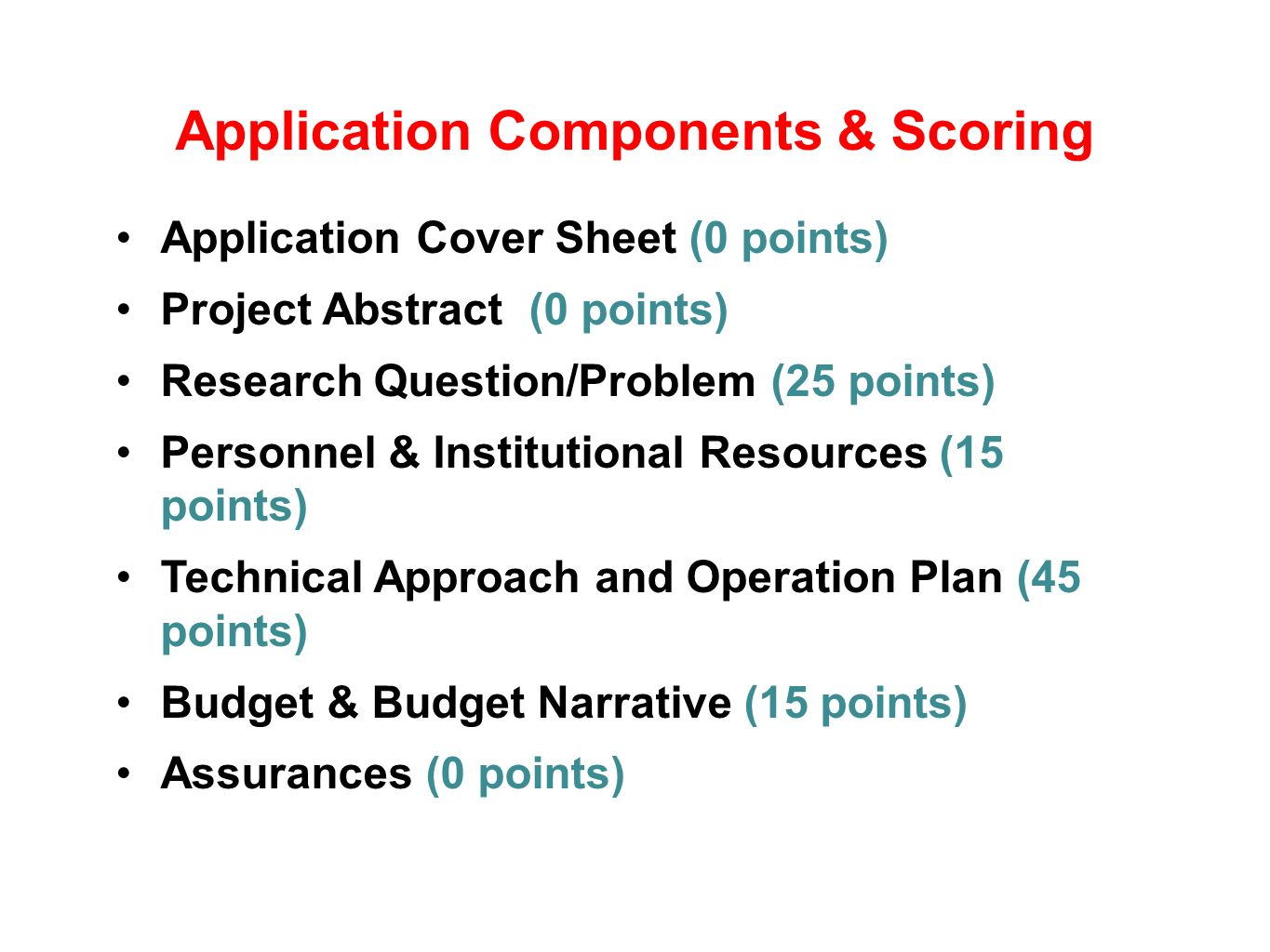 Application Components & Scoring Application Cover Sheet (0 points) Project Abstract (0 points) Research Question/Problem (25 points) Personnel & Institutional Resources (15 points) Technical Approach and Operation Plan (45 points) Budget & Budget Narrative (15 points) Assurances (0 points)