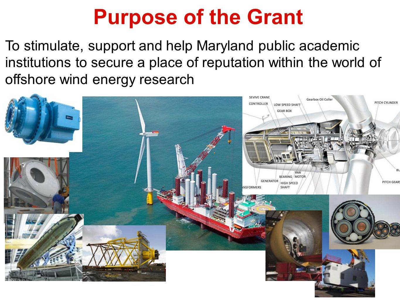 Purpose of the Grant To stimulate, support and help Maryland public academic institutions to secure a place of reputation within the world of offshore wind energy research