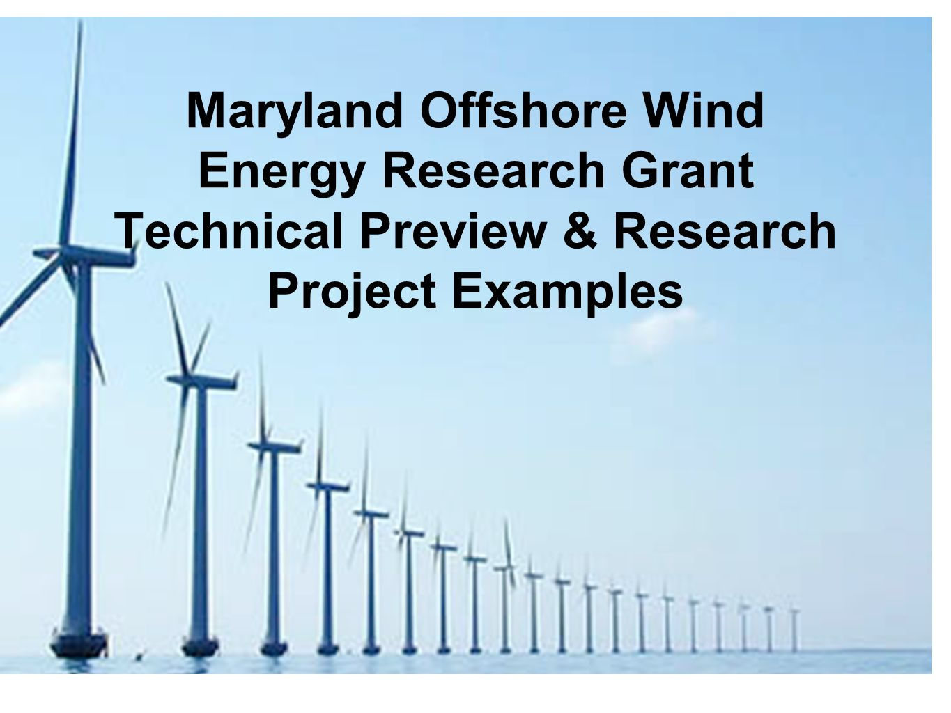 Maryland Offshore Wind Energy Research Grant Technical Preview & Research Project Examples