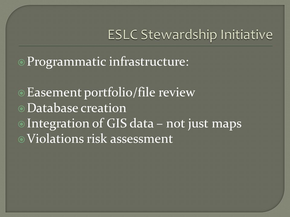 Programmatic infrastructure: Easement portfolio/file review Database creation Integration of GIS data – not just maps Violations risk assessment