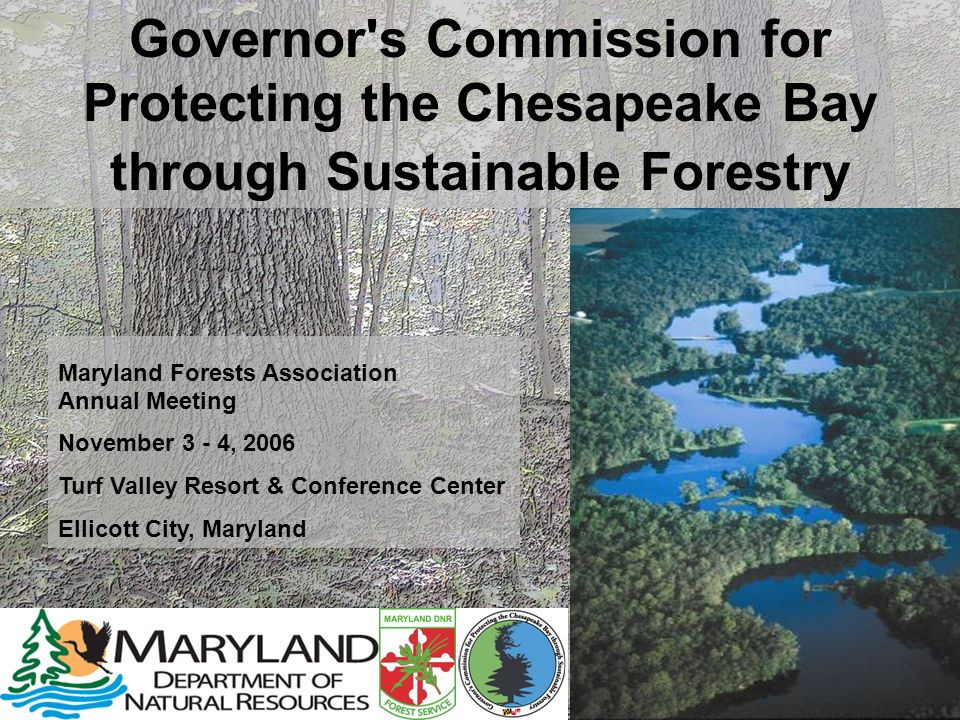 Governor's Commission for Protecting the Chesapeake Bay through Sustainable Forestry Maryland Forests Association Annual Meeting November 3 - 4, 2006