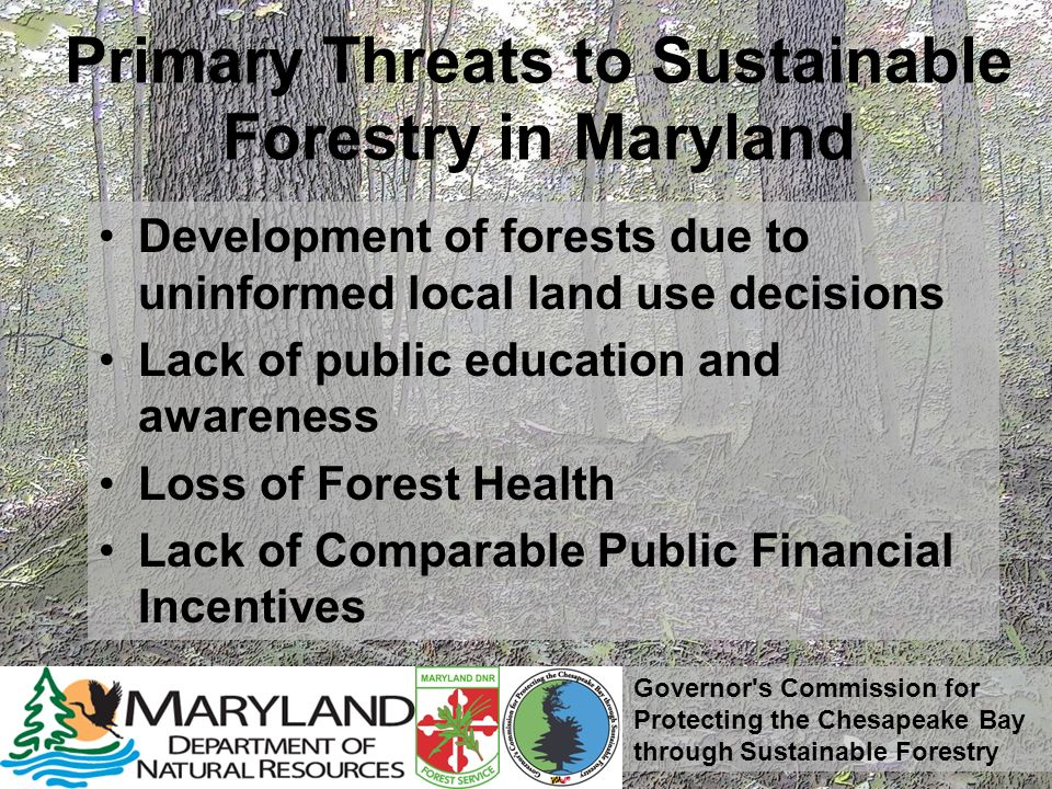 Governor's Commission for Protecting the Chesapeake Bay through Sustainable Forestry Primary Threats to Sustainable Forestry in Maryland Development o