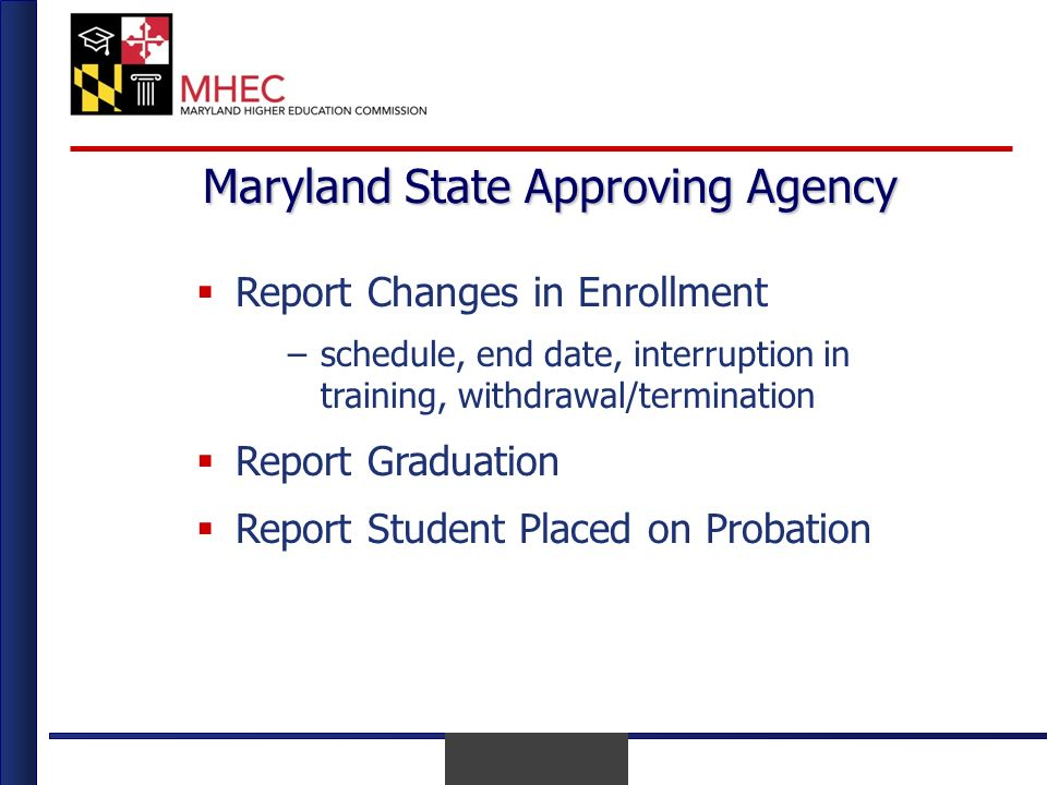April 2010 Maryland State Approving Agency Report Changes in Enrollment –schedule, end date, interruption in training, withdrawal/termination Report Graduation Report Student Placed on Probation