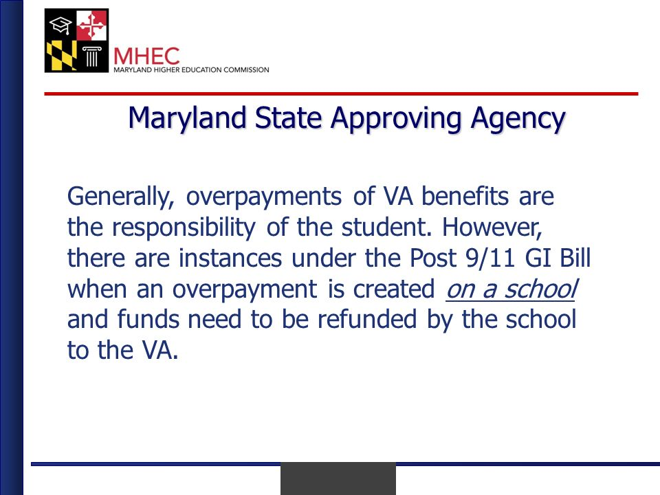 April 2010 Maryland State Approving Agency Generally, overpayments of VA benefits are the responsibility of the student.
