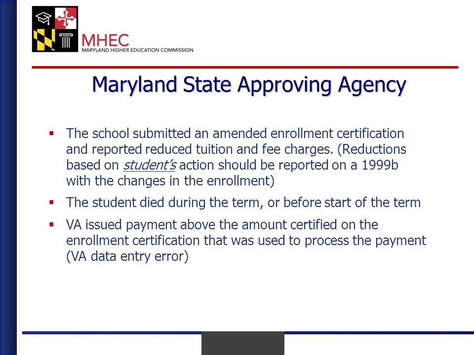 April 2010 Maryland State Approving Agency The school submitted an amended enrollment certification and reported reduced tuition and fee charges.