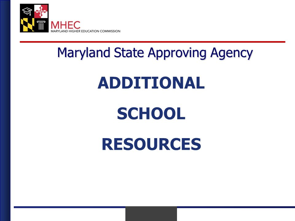 April 2010 Maryland State Approving Agency ADDITIONAL SCHOOL RESOURCES