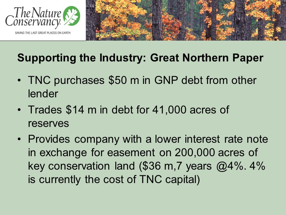 TNC purchases $50 m in GNP debt from other lender Trades $14 m in debt for 41,000 acres of reserves Provides company with a lower interest rate note i
