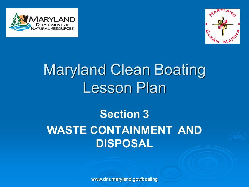 www.dnr.maryland.gov/boating Maryland Clean Boating Lesson Plan Section 3 WASTE CONTAINMENT AND DISPOSAL
