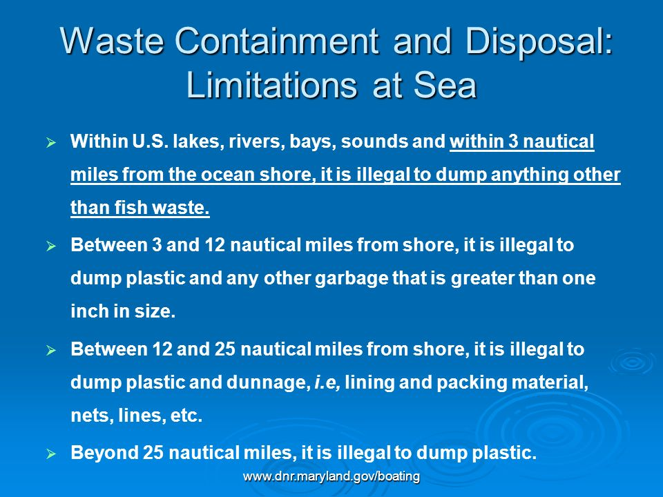 www.dnr.maryland.gov/boating Waste Containment and Disposal: Limitations at Sea Waste Containment and Disposal: Limitations at Sea Within U.S. lakes,