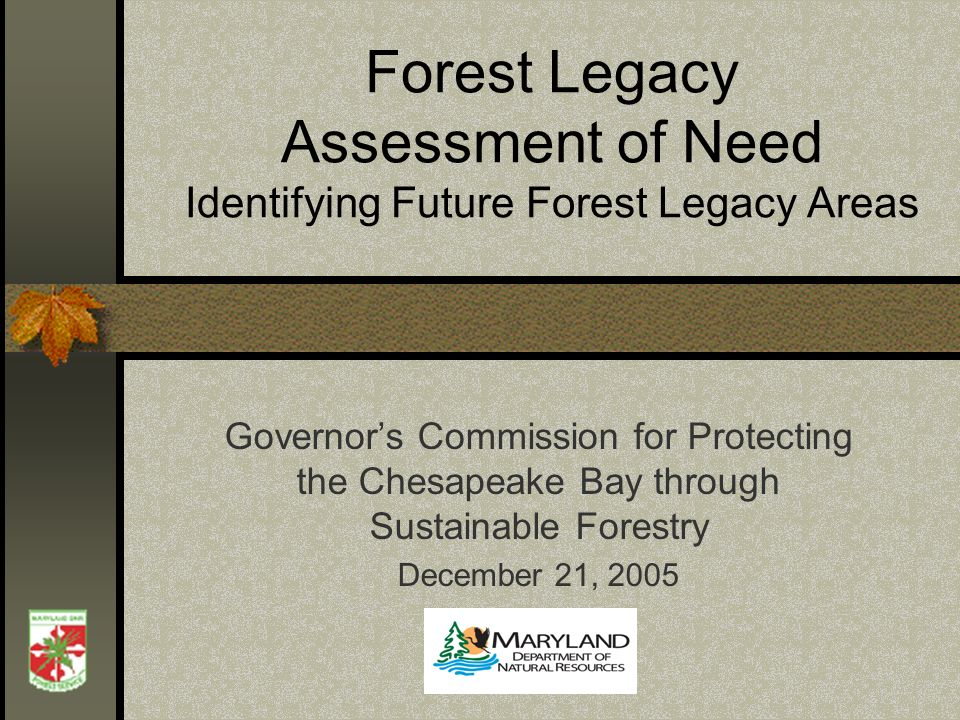 Forest Legacy Assessment of Need Identifying Future Forest Legacy Areas Governors Commission for Protecting the Chesapeake Bay through Sustainable For