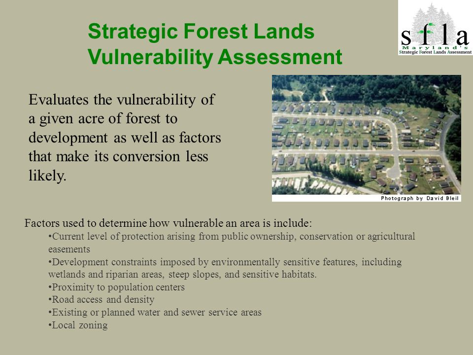 Strategic Forest Lands Vulnerability Assessment Factors used to determine how vulnerable an area is include: Current level of protection arising from