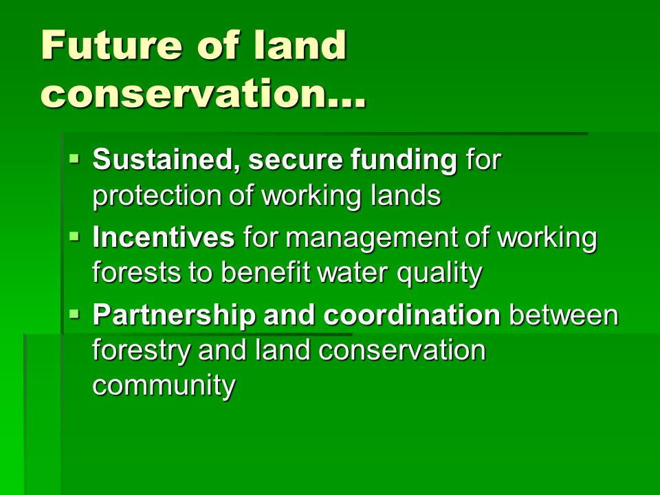 Future of land conservation… Sustained, secure funding for protection of working lands Sustained, secure funding for protection of working lands Incen