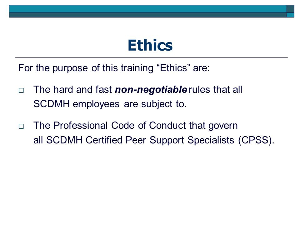 Ethical Practice, Duality & SCDMH Policy Regardless of the circumstances for the CPSS it is: 1.