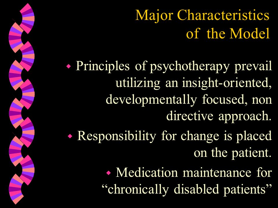 Major Characteristics of the Model w Principles of psychotherapy prevail utilizing an insight-oriented, developmentally focused, non directive approac