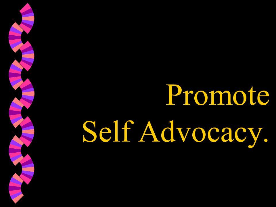 Promote Self Advocacy.